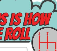 This is how we roll - 4 speed Sticker