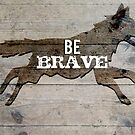 Be Brave (Wolf Fox) by Tia Allor-Bailey