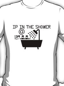 IP in the shower at home T-Shirt