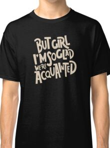Acquainted Classic T-Shirt
