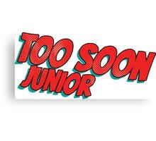 Too soon junior Canvas Print