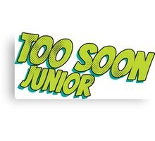 Too soon junior - 2 Canvas Print