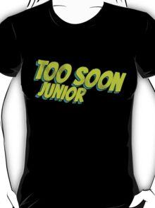 Too soon junior - 2 T-Shirt
