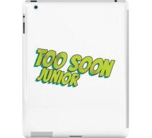 Too soon junior - 2 iPad Case/Skin