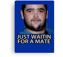 Just Waitin for a Mate Canvas Print