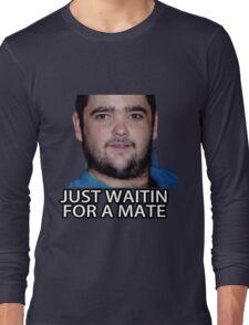 Just Waitin for a Mate Long Sleeve T-Shirt
