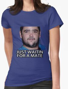 Just Waitin for a Mate Womens Fitted T-Shirt