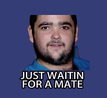 Just Waitin for a Mate Unisex T-Shirt