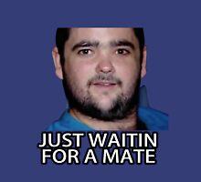 Just Waitin for a Mate T-Shirt