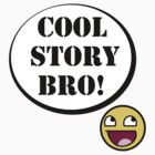 Cool Story Bro! by TGURU