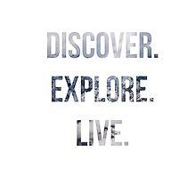 Discover, Explore, Live. Photographic Print