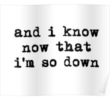 and i know now that i'm so down Poster