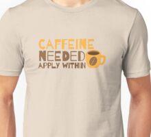 Caffeine Needed! APPLY WITHIN! Unisex T-Shirt