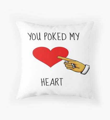 You poked my heart Throw Pillow