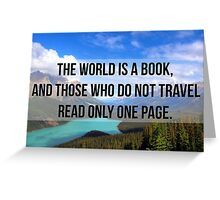 The world is a book, and those who do not travel read only one page. Greeting Card