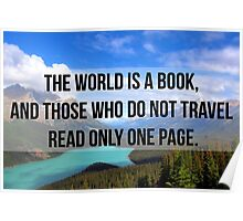 The world is a book, and those who do not travel read only one page. Poster