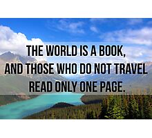 The world is a book, and those who do not travel read only one page. Photographic Print