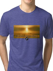 When the Sun has set, no candle can replace it Tri-blend T-Shirt