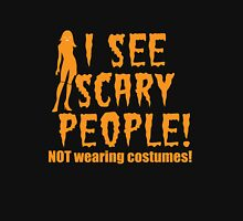 I SEE SCARY PEOPLE! (NO WEARING COSTUMES!) sexy lady Halloween funny Unisex T-Shirt