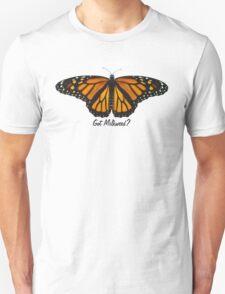 Monarch Butterfly - Got Milkweed? Unisex T-Shirt