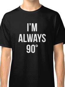 I'm Always Right Classic T-Shirt