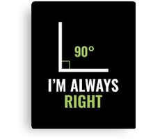 I'm Always Right Canvas Print