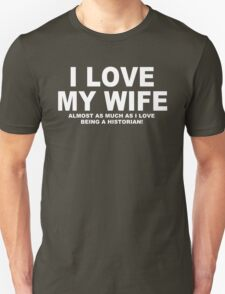 I LOVE MY WIFE Almost As Much As I Love Being A Historian T-Shirt