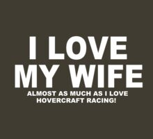 I LOVE MY WIFE Almost As Much As I Love Hovercraft Racing by Chimpocalypse