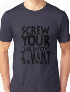 Screw your lab safety i want superpowers geek funny nerd Unisex T-Shirt