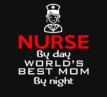 NURSE BY DAY WORLD'S BEST MOM BY NIGHT  Unisex T-Shirt