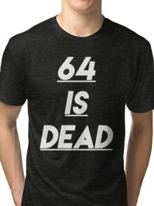 64 is Dead Tri-blend T-Shirt
