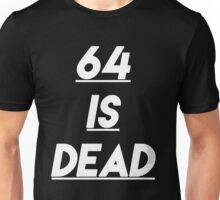 64 is Dead Unisex T-Shirt