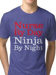 NURSE BY DAY NINJA BY NIGHT Tri-blend T-Shirt