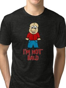 I'm not Bald Tri-blend T-Shirt