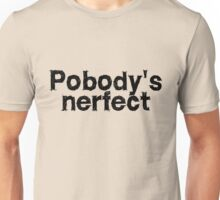 Pobody's nerfect Unisex T-Shirt