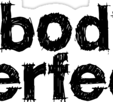 Pobody's nerfect Sticker