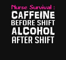 NURSE SURVIVAL CAFFEINE BEFORE SHIFT ALCOHOL AFTER SHIFT Unisex T-Shirt