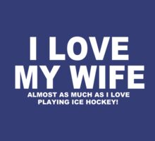 I LOVE MY WIFE Almost As Much As I Love Playing Ice Hockey by Chimpocalypse