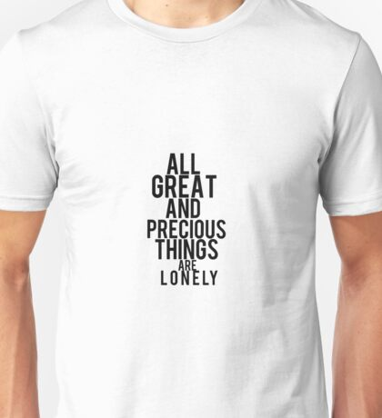 All Great and Precious Things Are Lonely  Unisex T-Shirt