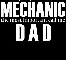 some people call me a mechanic but  the most important call me dad by teeshirtz