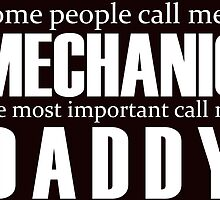 SOME PEOPLE CALL ME A MECHANIC THE MOST IMPORTANT CALL ME DADDY by teeshirtz