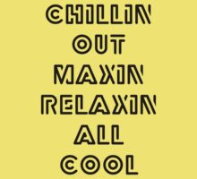 Chillin out maxin relaxin all cool Kids Clothes