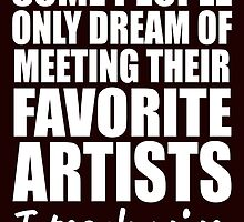some people only dream of meeting their favorite artists i teach mine by teeshirtz