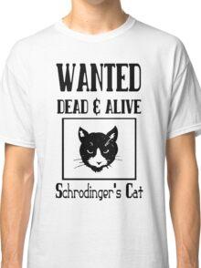 Wanted schrodingers cat geek funny nerd Classic T-Shirt