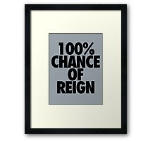 100% CHANCE OF REIGN Framed Print