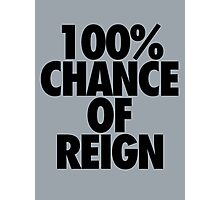 100% CHANCE OF REIGN Photographic Print