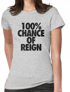 100% CHANCE OF REIGN Womens Fitted T-Shirt