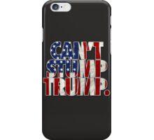 CAN'T STUMP TRUMP iPhone Case/Skin