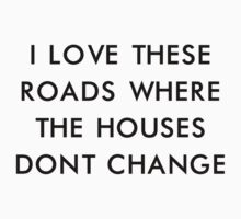 i love these roads where the houses don't change by howsthat