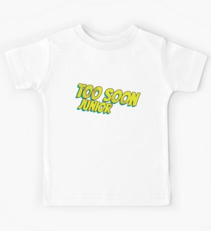 Too soon junior 4 Kids Tee